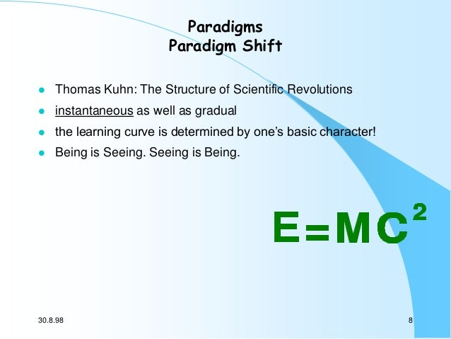 Paradigms Paradigm Shift   Thomas Kuhn: The Structure of Scientific Revolutions    instantaneous as well as gradual    ...