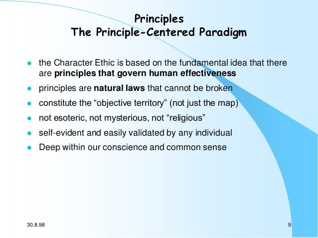 Principles The Principle-Centered Paradigm   the Character Ethic is based on the fundamental idea that there are principl...