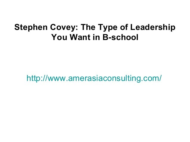 http://www.amerasiaconsulting.com/Stephen Covey: The Type of LeadershipYou Want in B-school