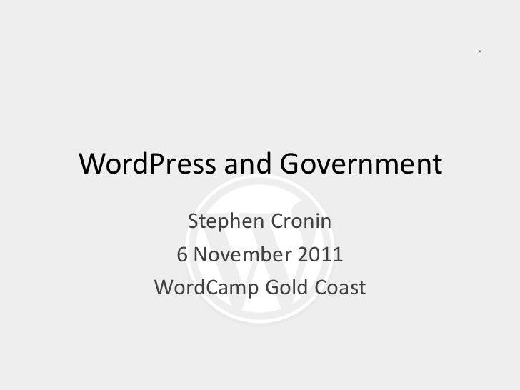 WordPress and Government      Stephen Cronin     6 November 2011    WordCamp Gold Coast