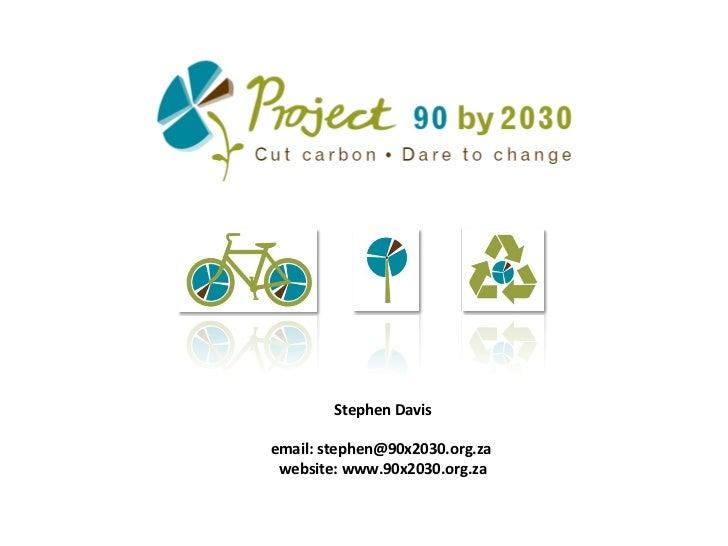 Stephen Davis email: stephen@90x2030.org.za  w ebsite: www.90x2030.org.za