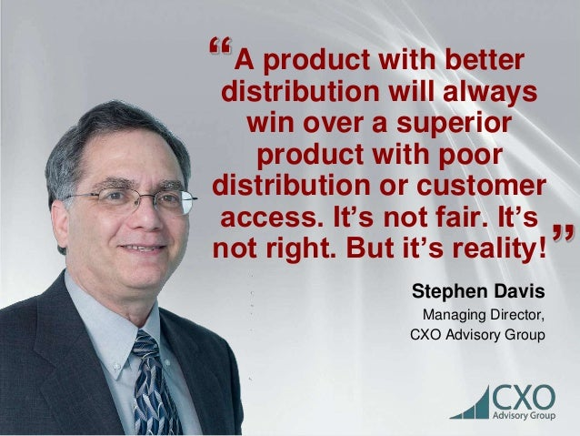 A product with better  distribution will always  win over a superior  product with poor  distribution or customer  access....