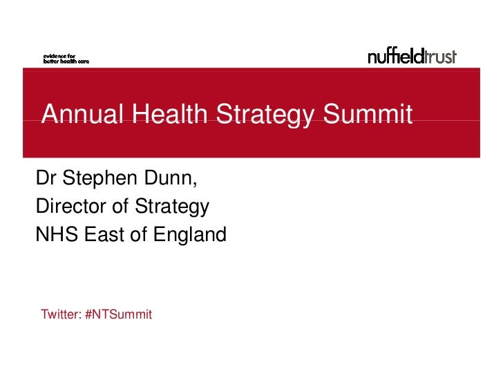Annual Health Strategy SummitDr Stephen Dunn,D S h DDirector of StrategyNHS East of EnglandTwitter: #NTSummit