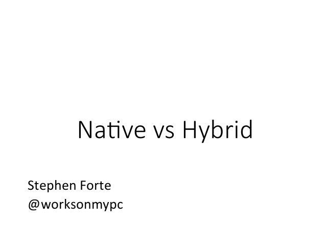 Na#ve vs Hybrid Stephen  Forte   @worksonmypc