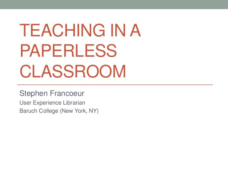 TEACHING IN APAPERLESSCLASSROOMStephen FrancoeurUser Experience LibrarianBaruch College (New York, NY)