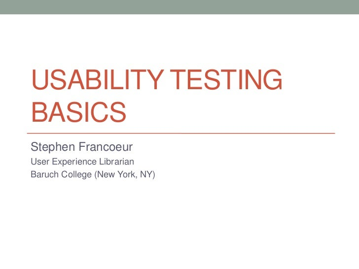 USABILITY TESTINGBASICSStephen FrancoeurUser Experience LibrarianBaruch College (New York, NY)