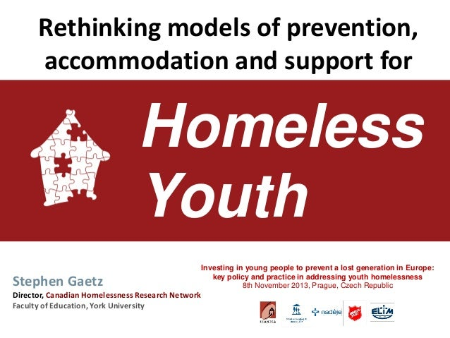 Homeless  Youth  Stephen Gaetz  Director, Canadian Homelessness Research Network  Faculty of Education, York University  R...