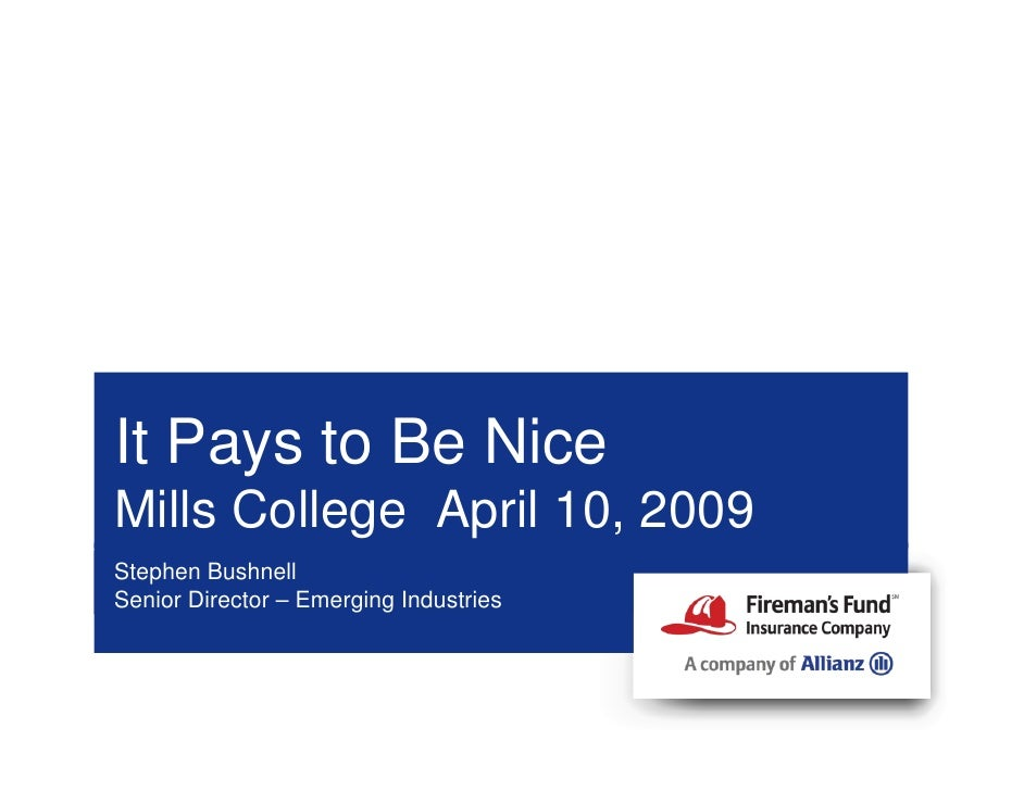 It Pays to Be Nice Mills College April 10, 2009 Stephen Bushnell Senior Director – Emerging Industries