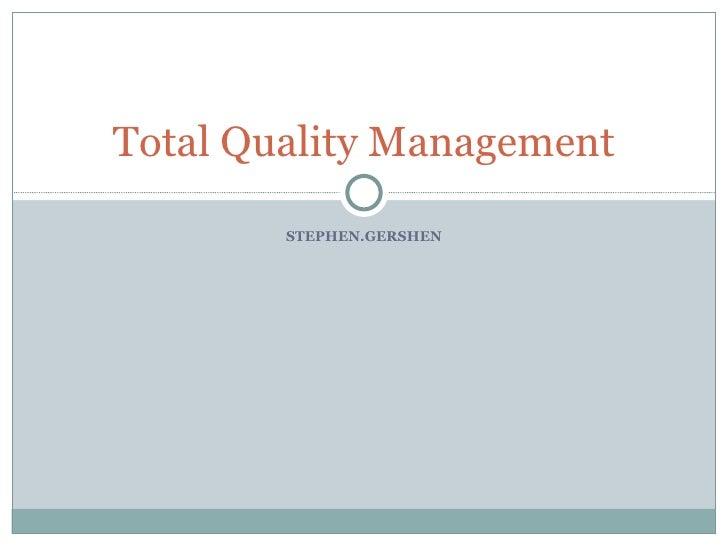 STEPHEN.GERSHEN Total Quality Management
