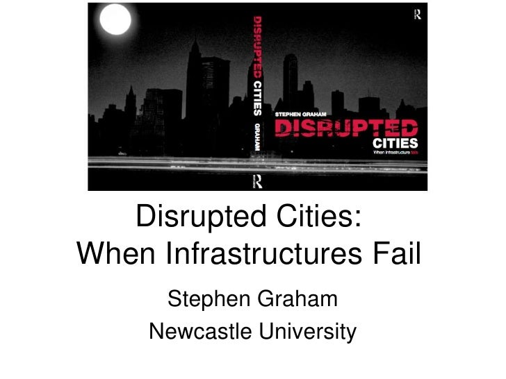Prof, Stephen graham Newcastle University  disrupted cities: when infrastructure fails