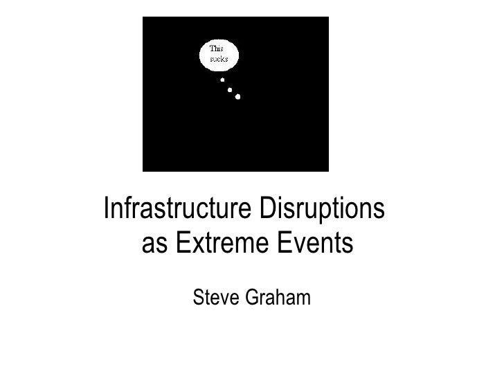 Infrastructure Disruptions  as Extreme Events Steve Graham IHRR Seminar