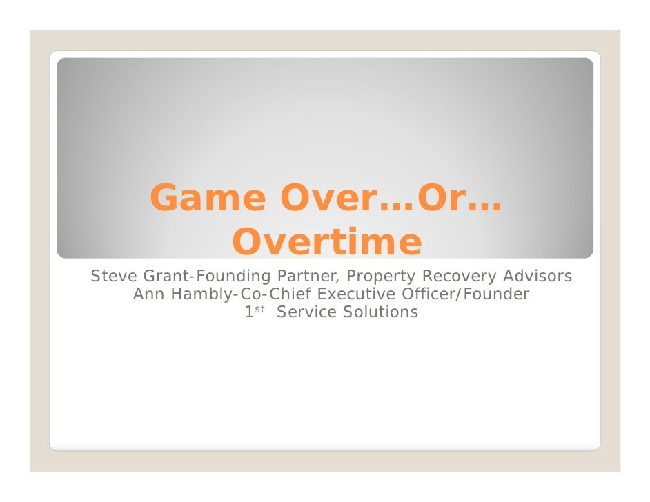 Game Over…Or…         OvertimeSteve Grant-Founding Partner, Property Recovery Advisors     Ann Hambly-Co-Chief Executive O...