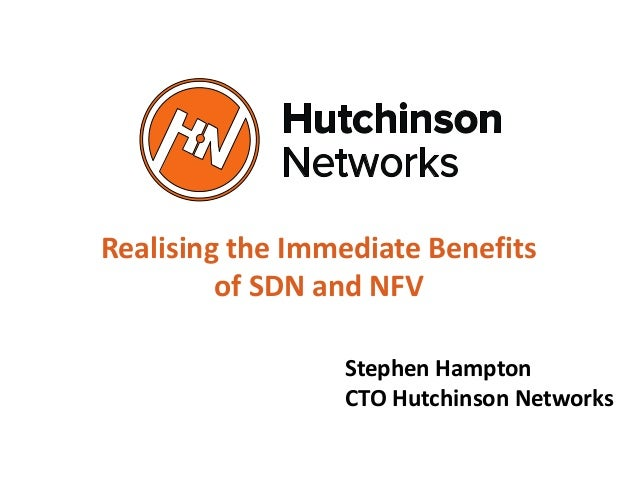 Realising the Immediate Benefits of SDN and NFV Stephen Hampton CTO Hutchinson Networks