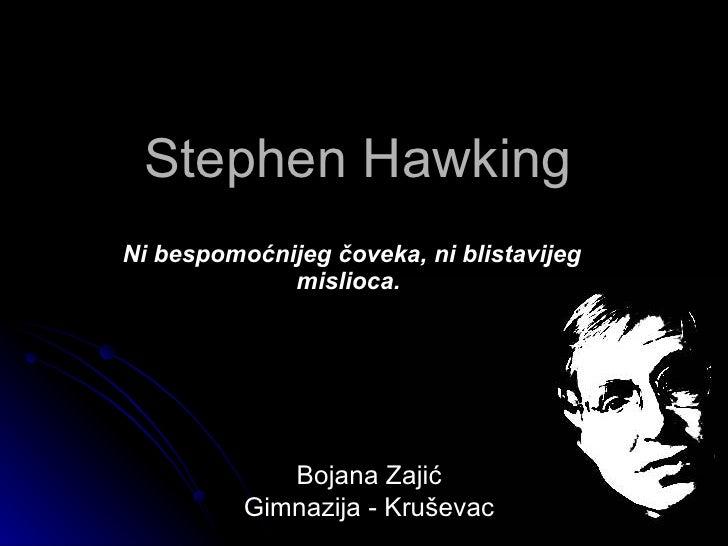 Stephen Hawking Ni bespomoćnijeg čoveka, ni blistavijeg              mislioca.                  Bojana Zajić           Gim...