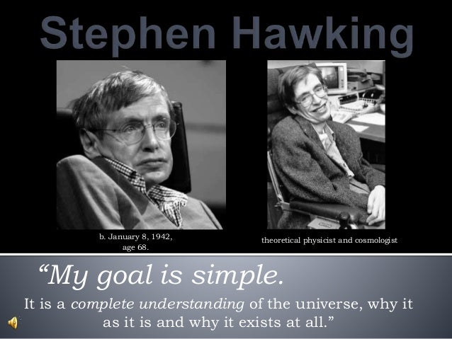 """It is a complete understanding of the universe, why it as it is and why it exists at all."""" b. January 8, 1942, age 68. """"My..."""