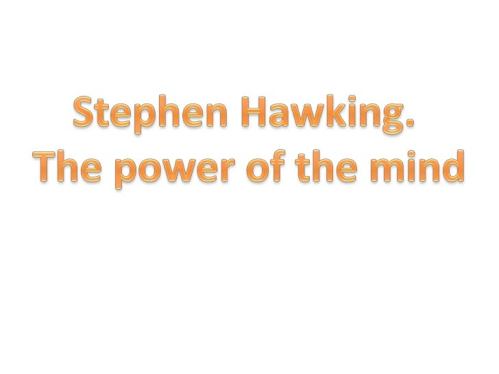 """The power of the mindFor the brilliant English astrophysicist StephenHawking """"thought is the most powerful tool, inadditio..."""