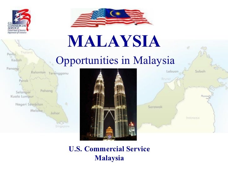 MALAYSIA Opportunities in Malaysia U.S. Commercial Service Malaysia