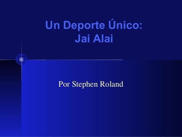 Un Deporte Único:     Jai Alai  Por Stephen Roland