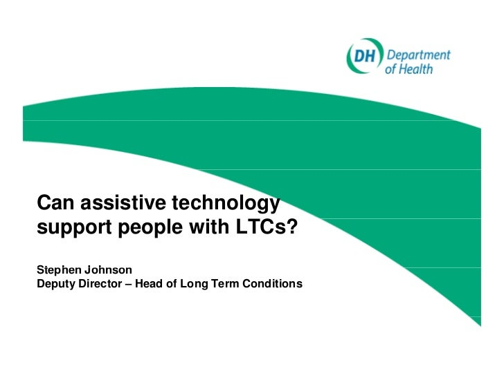 Can assistive technologysupport people with LTCs?Stephen JohnsonDeputy Director – Head of Long Term Conditions