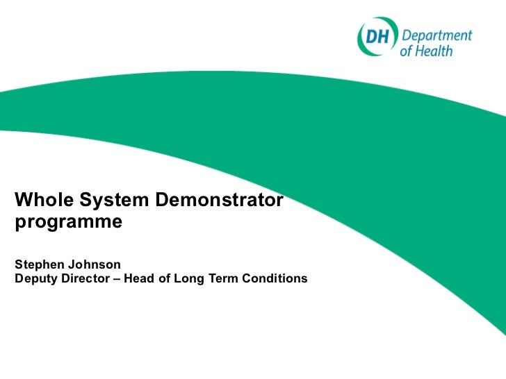 Whole System Demonstrator programme Stephen Johnson Deputy Director – Head of Long Term Conditions
