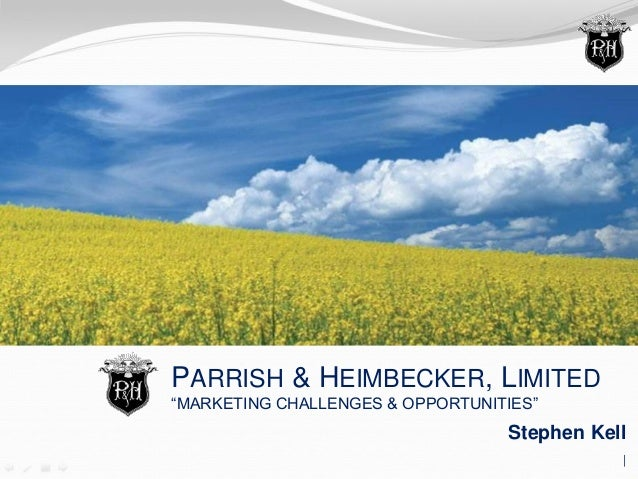 "PARRISH & HEIMBECKER, LIMITED ""MARKETING CHALLENGES & OPPORTUNITIES"" Stephen Kell 