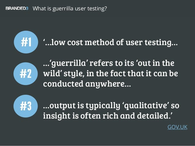 '…low cost method of user testing… …'guerrilla' refers to its 'out in the wild' style, in the fact that it can be conducte...