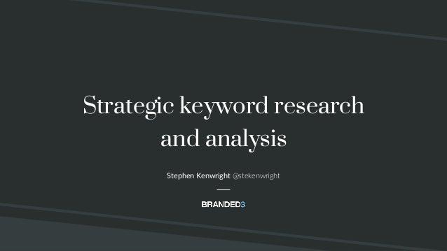 @stekenwright Strategic keyword research and analysis Stephen Kenwright @stekenwright