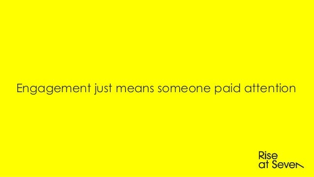 Engagement just means someone paid attention
