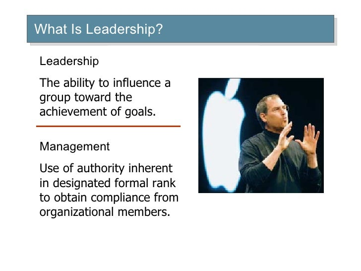What Is Leadership?LeadershipThe ability to influence agroup toward theachievement of goals.ManagementUse of authority inh...