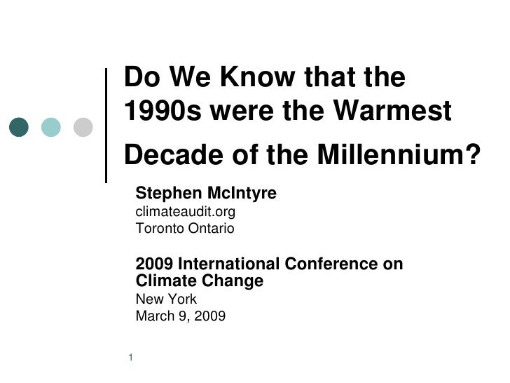 Do We Know that the 1990s were the Warmest Decade of the Millennium?     Stephen McIntyre     climateaudit.org     Toronto...