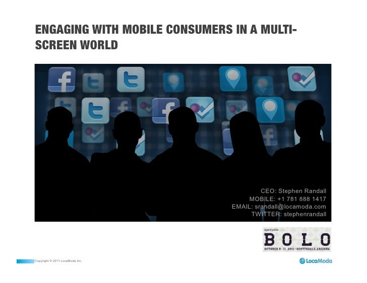 ENGAGING WITH MOBILE CONSUMERS IN A MULTI-SCREEN WORLD                                          CEO: Stephen Randall      ...