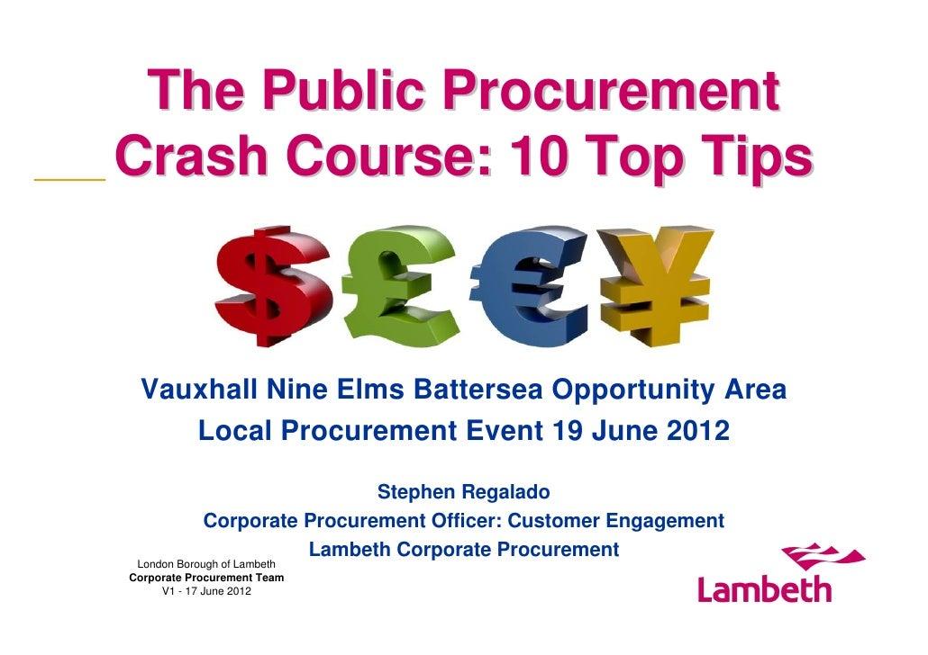 The Public ProcurementCrash Course: 10 Top Tips Vauxhall Nine Elms Battersea Opportunity Area    Local Procurement Event 1...