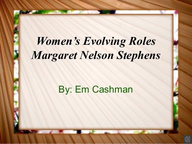Women's Evolving Roles Margaret Nelson Stephens By: Em Cashman