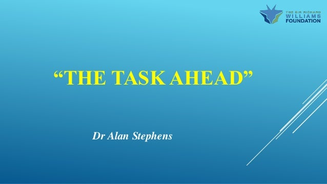 """THE TASK AHEAD"" Dr Alan Stephens"