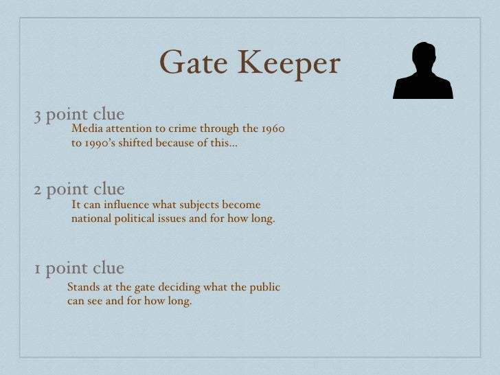 Gate Keeper 3 point clue 2 point clue 1 point clue Media attention to crime through the 1960 to 1990's shifted because of ...