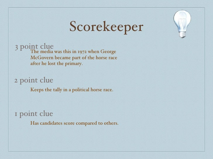 Scorekeeper 3 point clue 2 point clue 1 point clue The media was this in 1972 when George McGovern became part of the hors...