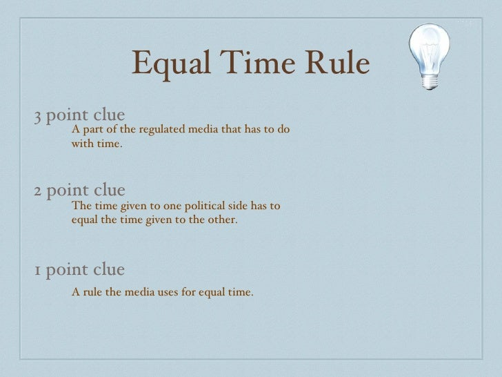 Equal Time Rule 3 point clue 2 point clue 1 point clue A part of the regulated media that has to do with time. The time gi...