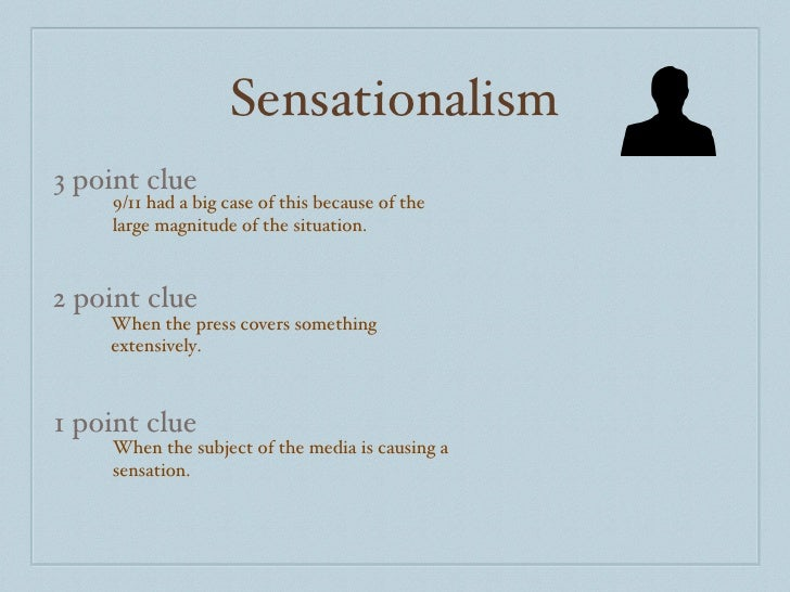 Sensationalism 3 point clue 2 point clue 1 point clue 9/11 had a big case of this because of the large magnitude of the si...