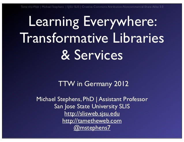 Tame the Web | Michael Stephens | SJSU SLIS | Creative Commons Attribution-Noncommercial-Share Alike 3.0 Learning Everywhe...