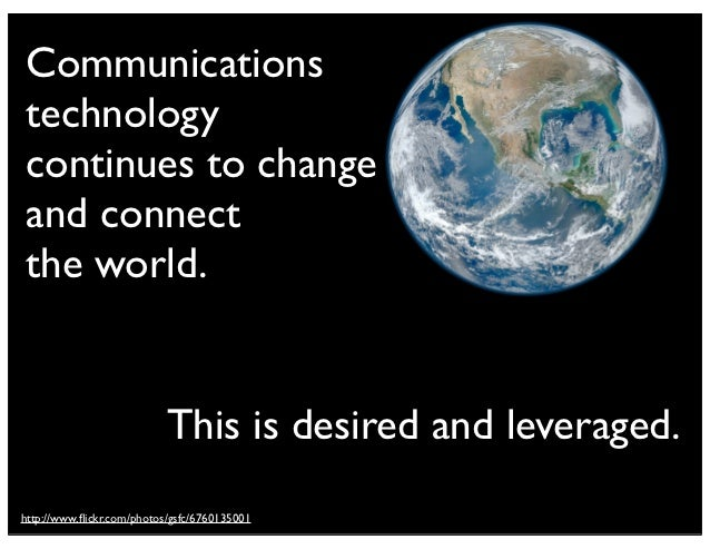 Communicationstechnologycontinues to changeand connectthe world.                           This is desired and leveraged.h...