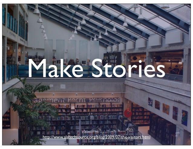 Tame the Web   Michael Stephens   SJSU SLIS   Creative Commons Attribution-Noncommercial-Share Alike 3.0   Make Stories   ...