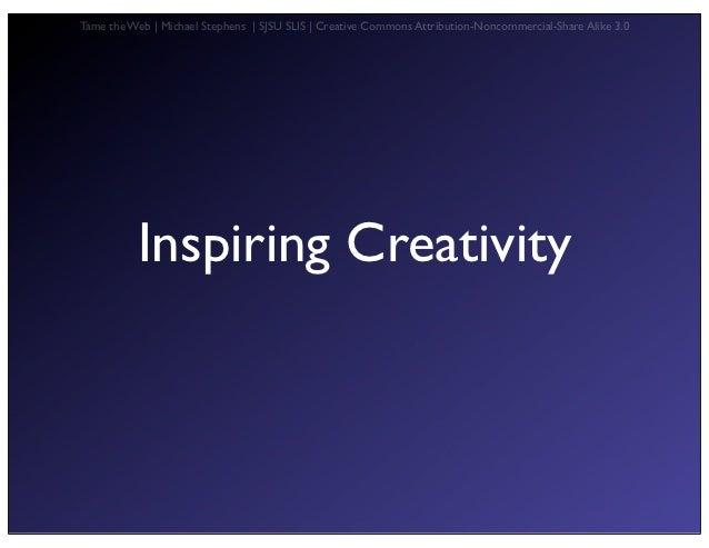 Tame the Web   Michael Stephens   SJSU SLIS   Creative Commons Attribution-Noncommercial-Share Alike 3.0          Inspirin...