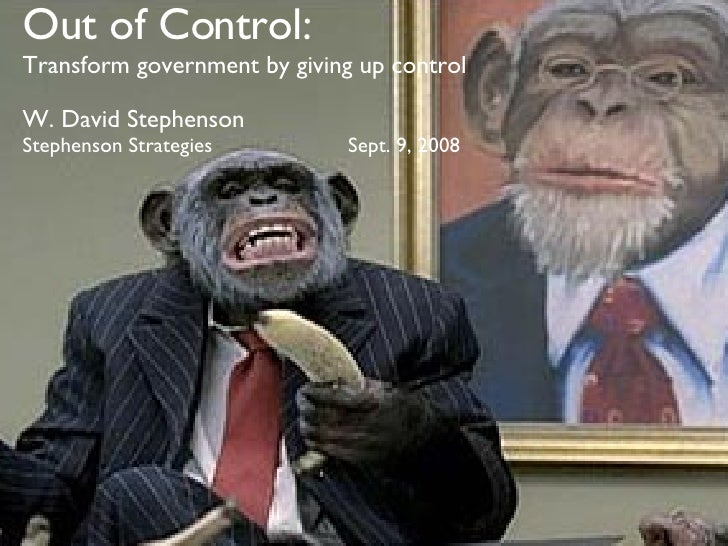 Out of Control: Transform government by giving up control W. David Stephenson Stephenson Strategies  Sept. 9, 2008