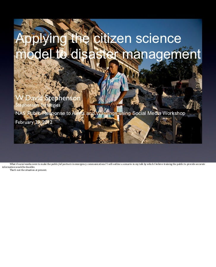 Applying the citizen science                  model to disaster management                  W. David Stephenson           ...
