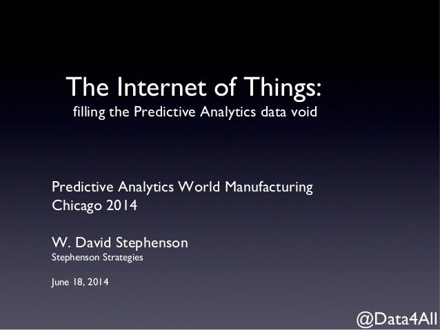 The Internet of Things: filling the Predictive Analytics data void Predictive Analytics World Manufacturing Chicago 2014 W...