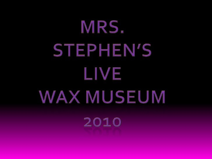 Mrs. Stephen's<br />Live<br />Wax Museum<br />2010<br />