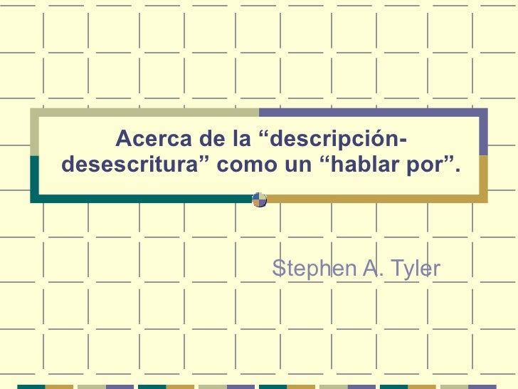 """Acerca de la """"descripción-desescritura"""" como un """"hablar por"""". Stephen A. Tyler"""