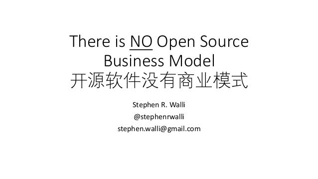 There	is	NO Open	Source	 Business	Model 开源软件没有商业模式 Stephen	R.	Walli @stephenrwalli stephen.walli@gmail.com