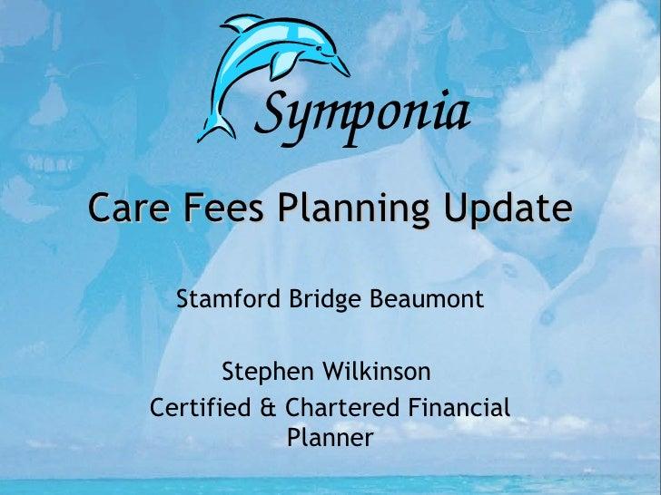 Care Fees Planning Update Stamford Bridge Beaumont Stephen Wilkinson  Certified & Chartered Financial Planner