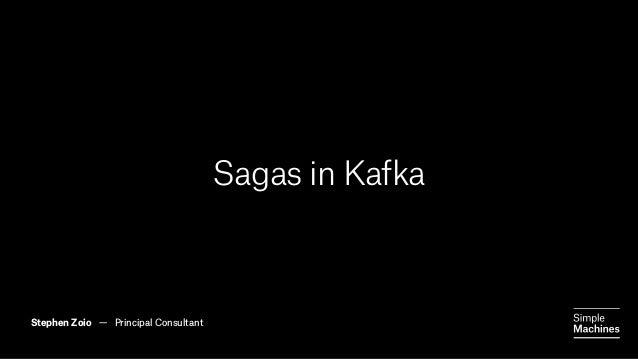 SIMPLE MACHINES Sagas in Kafka SAGAS IN KAFKA !1 Stephen Zoio — Principal Consultant